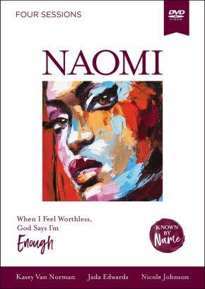 Known by Name: Naomi Video Study: When I Feel Worthless, God Says I'm Enough