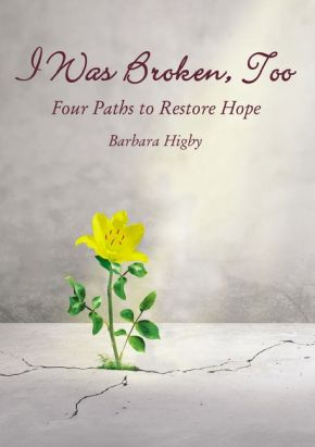 I Was Broken, Too: Four Paths to Restore Battered Hope