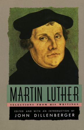 Martin Luther : Selections From His Writings