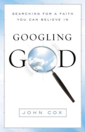 Googling God: Searching for a Faith You Can Believe In