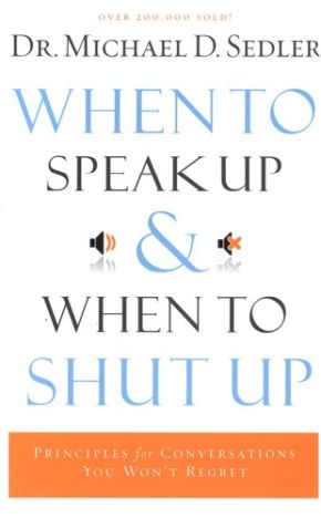 When to Speak Up and When to Shut Up: Principles for Conversations You Won't Regret