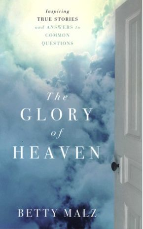 Glory of Heaven, The: Inspiring True Stories And Answers To Common Questions
