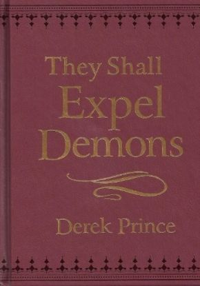 They Shall Expel Demons: What You Need to Know About Demons - Your Invisible Enemies *Scratch & Dent*