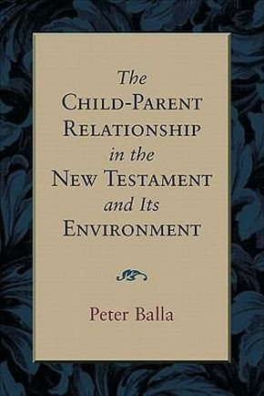 Child-Parent Relationship in the New Testament and Its Environment, The