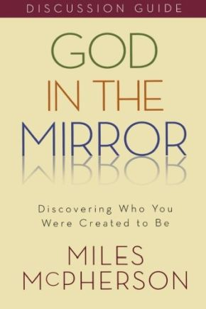 God in the Mirror: Discovering Who You Were Created to Be: Discussion Guide