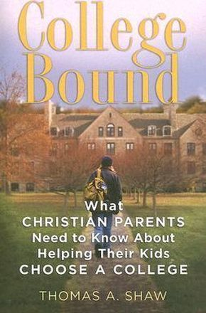 College Bound: What Christian Parents Need to Know About Helping their Kids Choose a College by Thomas Shaw