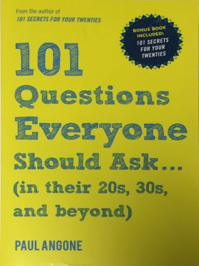 101 Questions EVERYONE Should Ask...(in their 20s, 30s and beyond)