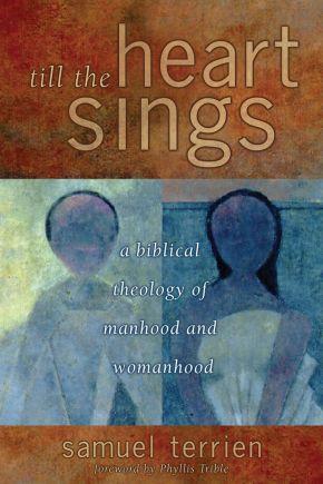 Till the Heart Sings: A Biblical Theology of Manhood and Womanhood (Biblical Resource Series)
