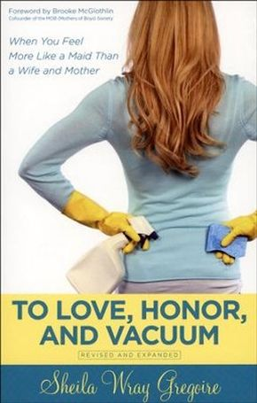 To Love, Honor, and Vacuum: When You Feel More Like a Maid Than a Wife and Mother *Scratch & Dent*