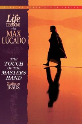 The Touch of the Master's Hand (Topical Bible Study Series, Life Lessons With Max Lucado)