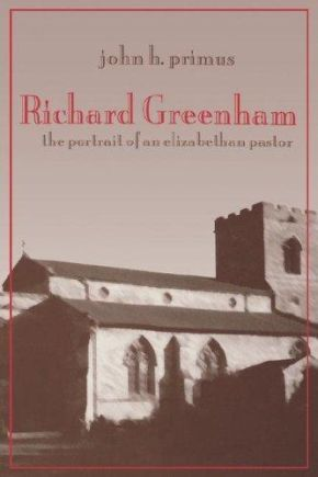 Richard Greenham: Portrait of an Elizabethan Pastor