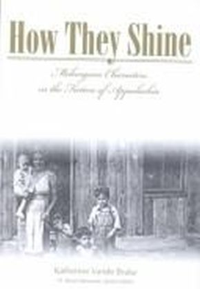 How They Shine : Melungeon Characters in the Fiction of Appalachia (The Melungeons : History, Culture, Ethnicity, and Literature) *Scratch & Dent*