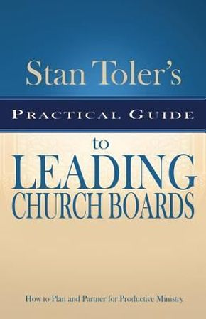 Stan Toler's Practical Guide to Leading Church Boards (Stan Toler's Practical Guides)