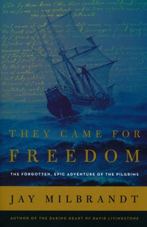 They Came for Freedom: The Forgotten, Epic Adventure of the Pilgrims