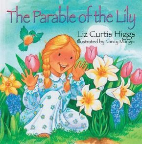 The Parable Of The Lily Board Book by Liz Curtis Higgs