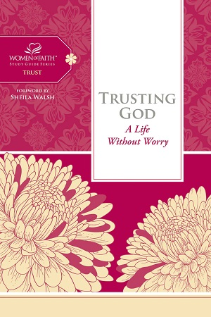 Trusting God: a Women of Faith Study Guide