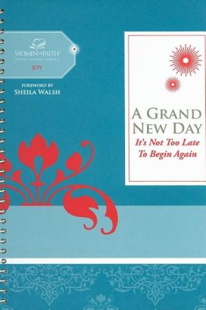 A Grand New Day: It's Never Too Late to Begin Again (Women of Faith Study Guide Series)