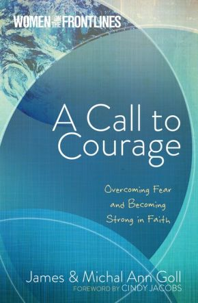 A Call to Courage: Overcoming Fear and Becoming Strong in Faith (Women On The Frontlines)
