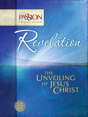 Revelation: The Unveiling of Jesus Christ (The Passion Translation) *Scratch & Dent*