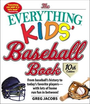 The Everything Kids' Baseball Book, 10th Edition: From baseball's history to today's favorite players?with lots of home run fun in between! (10)