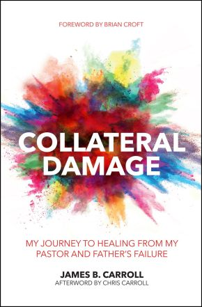 Collateral Damage: My Journey to Healing from My Pastor and Father?s Failure (Practical Shepherding)