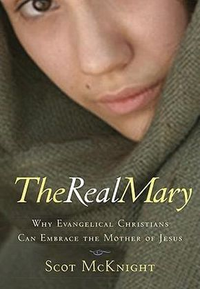 The Real Mary: Why Evangelical Christians Can Embrace the Mother of Jesus