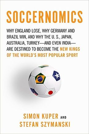 Soccernomics: Why England Loses, Why Germany and Brazil Win, and Why the U.S., Japan, Australia, Turkey--and Even Iraq--Are Destined to Become the Kings of the World?s Most Popular Sport *Scratch & Dent*
