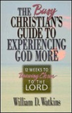 The Busy Christian's Guide to Experiencing God More uu