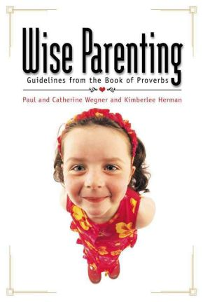Wise Parenting: Guidelines from the Book of Proverbs