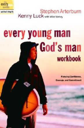 Every Young Man, God's Man Workbook: Pursuing Confidence, Courage, and Commitment (The Every Man Series)
