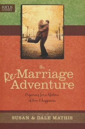 The Remarriage Adventure: Preparing for a Lifetime of Love & Happiness (Focus on the Family)