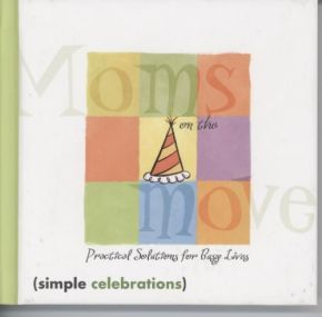 Moms on the Move: Practical Solutions for Busy Lives (Simple Celebrations)
