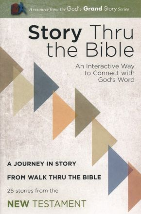 Story Thru the Bible: New Testament: An Interactive Way to Connect with God's Word: A Journey in Stsory from Walk Thru the Bible (26 Stories from the New Testament)
