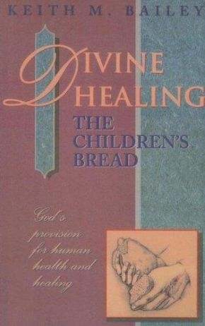 Divine Healing: The Children's Bread: God's Provision for Human Health and Healing