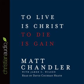 To Live Is Christ, To Die Is Gain Audio CD