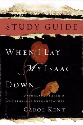 When I Lay My Isaac Down Study Guide