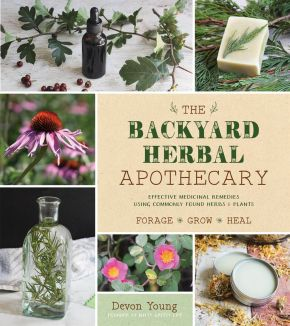 The Backyard Herbal Apothecary: Effective Medicinal Remedies Using Commonly Found Herbs & Plants *Scratch & Dent*