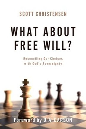 What about Free Will?: Reconciling Our Choices with God's Sovereignty