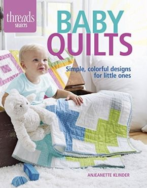 Baby Quilts: Simple, colorful designs for little ones (Threads Selects)