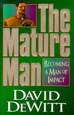 The Mature Man: Becoming a Man of Impact *Scratch & Dent*