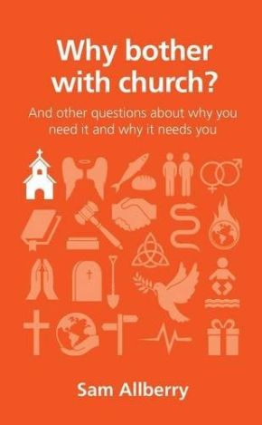 Why bother with church? (Questions Christians Ask)