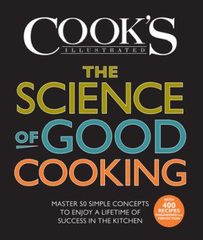 The Science of Good Cooking: Master 50 Simple Concepts to Enjoy a Lifetime of Success in the Kitchen (Cook's Illustrated Cookbooks) *Scratch & Dent*