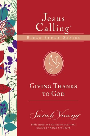 Giving Thanks to God (Jesus Calling Bible Studies)