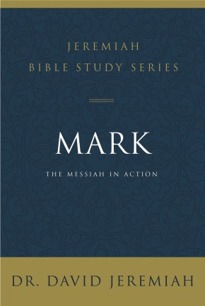 Mark: The Messiah in Action (Jeremiah Bible Study Series)