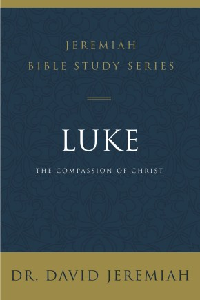 Luke: The Compassion of Christ (Jeremiah Bible Study Series)