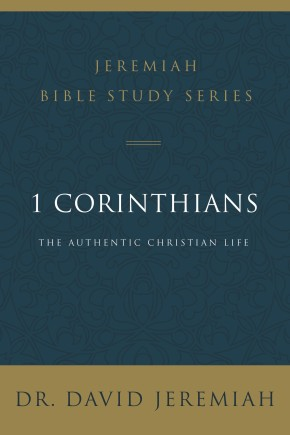 1 Corinthians: The Authentic Christian Life (Jeremiah Bible Study Series)