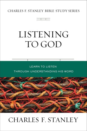 Listening to God: Learn to Hear Him Through His Word (Charles F. Stanley Bible Study Series)