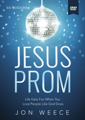 Jesus Prom : A DVD Study: Life Gets Fun When You Love People Like God Does