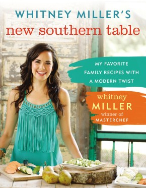 Whitney Miller's New Southern Table: My Favorite Family Recipes with a Modern Twist *Scratch & Dent*