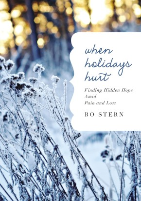 When Holidays Hurt: Finding Hidden Hope Amid Pain and Loss